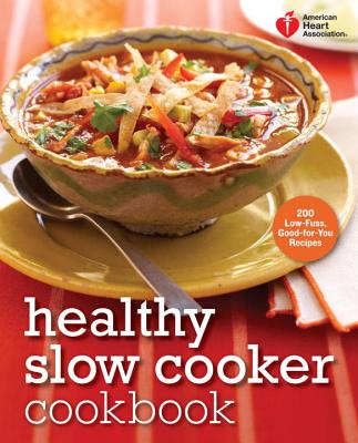 Healthy Slo Cooker Cookbook: 200 Low-Fuss, Good-For-You Recipes - Moss, Janice Roth (Editor)