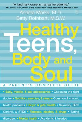 Healthy Teens, Body and Soul: A Parent's Complete Guide - Marks, Andrea, M.D, and Rothbart, Betty