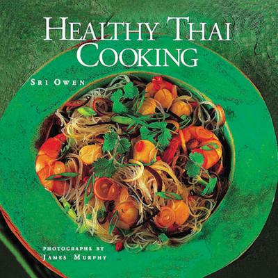 Healthy Thai Cooking - Owen, Sri, and Murphy, James (Photographer)