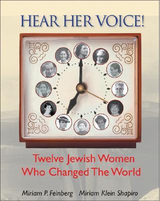 Hear Her Voice!: Twelve Jewish Women Who Changed the World - Feinberg, Miriam, and Shapiro, Miriam
