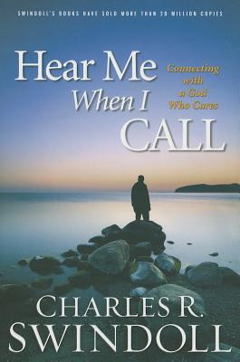 Hear Me When I Call: Connecting with God Who Cares - Swindoll, Charles R, Dr.