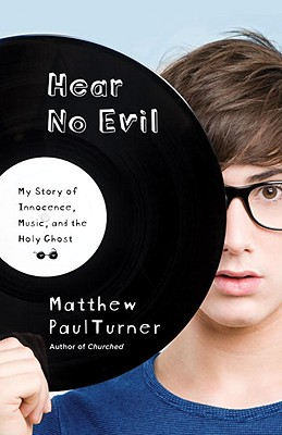Hear No Evil: My Story of Innocence, Music, and the Holy Ghost - Turner, Matthew Paul