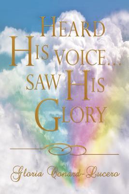 Heard His Voice...Saw His Glory - Conard-Lucero, Gloria