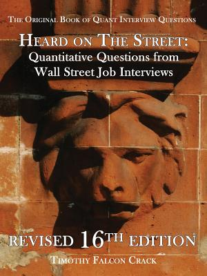 Heard on the Street: Quantitative Questions from Wall Street Job Interviews - Crack, Timothy Falcon