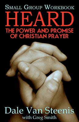 Heard: Small Group Workbook: The Power and Promise of Christian Prayer - Van Steenis, Dale, and Smith, Greg