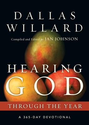Hearing God Through the Year: A 365-Day Devotional - Willard, Dallas, Professor, and Johnson, Jan, Dr., PH.D (Editor)