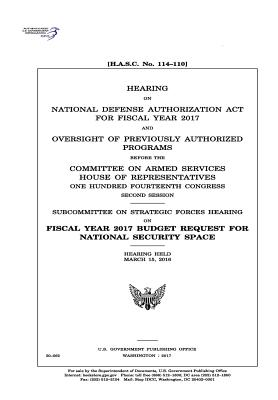 Hearing on National Defense Authorization ACT for Fiscal Year 2017 and Oversight of Previously Authorized Programs Before the Committee on Armed Services - Congress, United States, Professor, and Representatives, United States House of, and Services, Committee on Armed