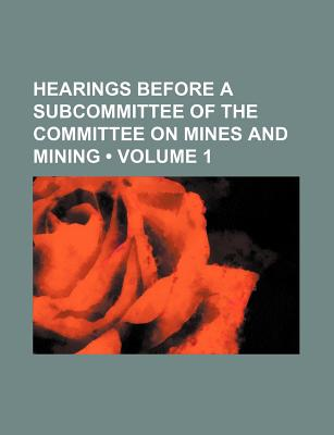 Hearings Before a Subcommittee of the Committee on Mines and Mining - Anonymous