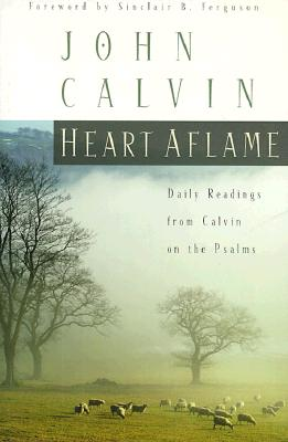 Heart Aflame: Daily Readings from Calvin on the Psalms - Calvin, John
