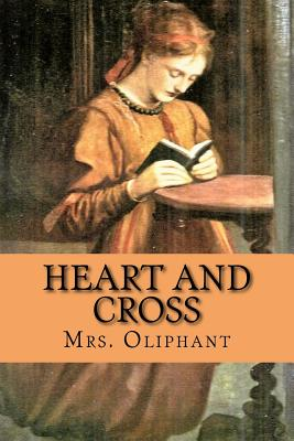 Heart and Cross - Oliphant, Mrs, and McEwen, Rolf (Designer)