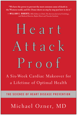 Heart Attack Proof: A Six-Week Cardiac Makeover for a Lifetime of Optimal Health - Ozner, Michael, MD