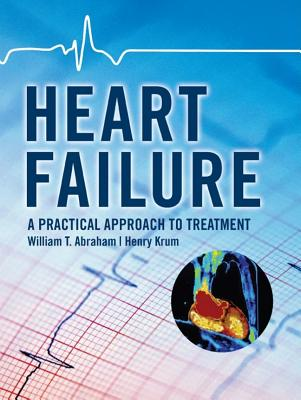 Heart Failure: A Practical Approach to Treatment - Abraham, William T, MD