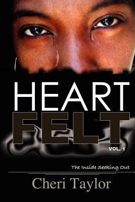 Heart Felt Vol.1 The Inside Seeking Out: My Life, My Dash, My Path... Become inspired entering my Heart as it seeks out for self inspiration through poetry of my own.Featuring (Alive and Free) From Famous Poets Of The Heartland.. Seek the collection! - Boyce, Kwame, and Andrades Jr, Reuben Raul (Editor), and Reyes, Janika Lee (Editor)
