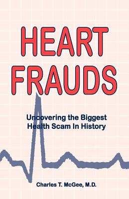 Heart Frauds: Uncovering the Biggest Health Scam in History - McGee, Charles T