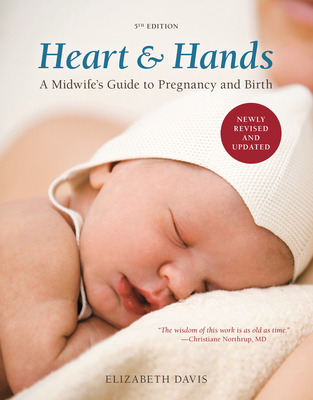 Heart & Hands: A Midwife's Guide to Pregnancy and Birth - Davis, Elizabeth
