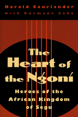 Heart of the Ngoni: Heroes of the African Kingdom of Segu - Courlander, Harold