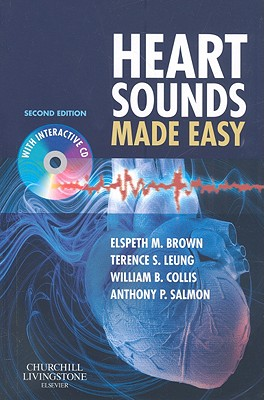 Heart Sounds Made Easy - Salmon, Anthony P, Frcp, and Brown, Elspeth M, MB, Chb, and Leung, Terence, PhD, Msc, Beng