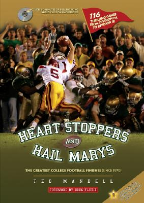 Heart Stoppers and Hail Marys: The Greatest College Football Finishes (Since 1970) - Mandell, Ted