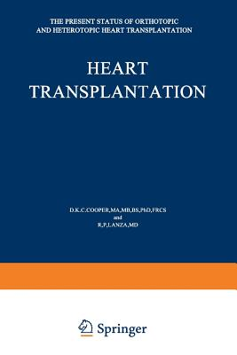 Heart Transplantation: The Present Status of Orthotopic and Heterotopic Heart Transplantation - Cooper, D K (Editor), and Lanza, R P (Editor)