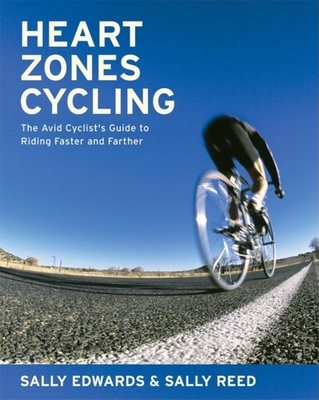 Heart Zones Cycling: The Avid Cyclist's Guide to Riding Faster and Farther - Edwards, Sally, and Reed, Sally