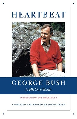 Heartbeat: George Bush in His Own Words - McGrath, Jim (Compiled by)