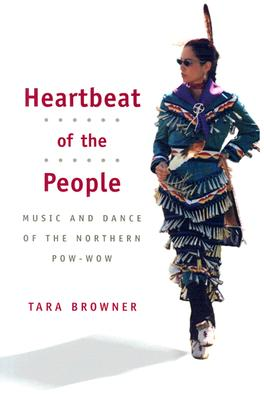 Heartbeat of the People: Music and Dance of the Northern Pow-wow - Browner, Tara