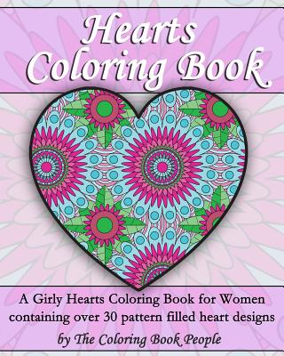 Hearts Coloring Book: A Girly Hearts Coloring Book for Women Containing Over 30 Pattern Filled Heart Designs - People, The Coloring Book