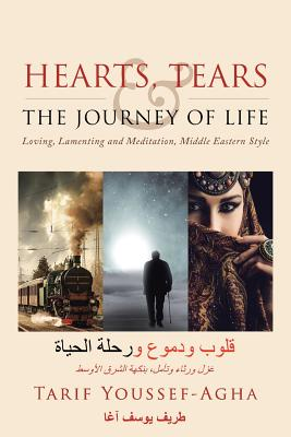 Hearts, Tears & the Journey of Life: Loving, Lamenting and Meditation, Middle Eastern Style - Youssef-Agha, Tarif