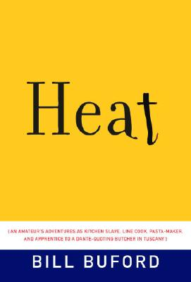Heat: An Amateur's Adventures as Kitchen Slave, Line Cook, Pasta-Maker, and Apprentice to a Dante-Quoting Butcher in Tuscany - Buford, Bill