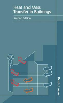 Heat and Mass Transfer in Buildings - Moss, Keith J