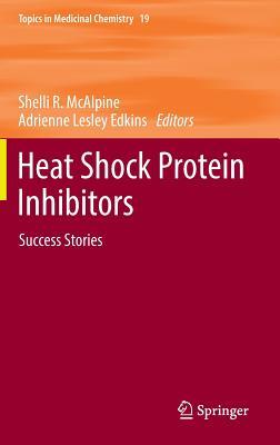 Heat Shock Protein Inhibitors 2016: Success Stories - Edkins, Adrienne Lesley (Editor), and McAlpine, Shelli R. (Editor)