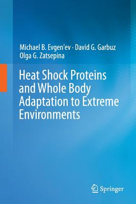 Heat Shock Proteins and Whole Body Adaptation to Extreme Environments - Evgen'ev, Michael B