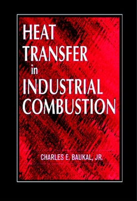 Heat Transfer in Industrial Combustion - Baukal, Charles E, Jr.