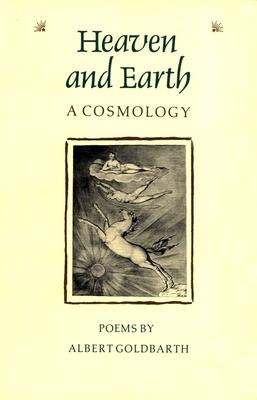 Heaven and Earth: A Cosmology - Goldbarth, Albert