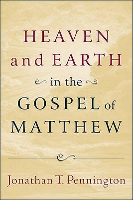 Heaven and Earth in the Gospel of Matthew - Pennington, Jonathan T