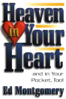 Heaven in Your Heart: And in Your Pocket, Too! - Montgomery, Ed, Dr.