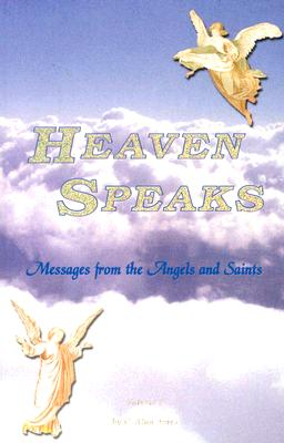 Heaven Speaks: Messages from Angels and Saints, Volume 1 - Ames, C Alan