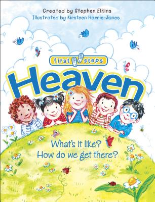 Heaven: What's It Like? How Do We Get There? - Elkins, Stephen