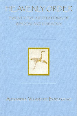 Heavenly Order: Twenty Five Meditations of Wisdom and Harmony - de Borchgrave, Alexandra Villard