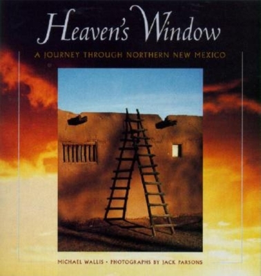 Heaven's Window: A Journey Through Northern New Me - Parsons, Jack (Photographer), and Wallis, Michael (Text by)