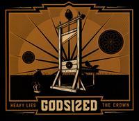 Heavy Lies the Crown - Godsized