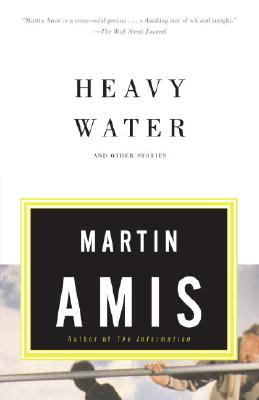 Heavy Water: And Other Stories - Amis, Martin