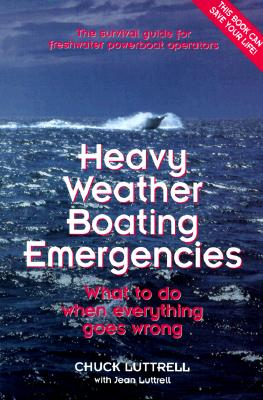 Heavy Weather Boating Emergencies: What to Do When Everything Goes Wrong - Luttrell, Chuck, and Luttrell, Jean