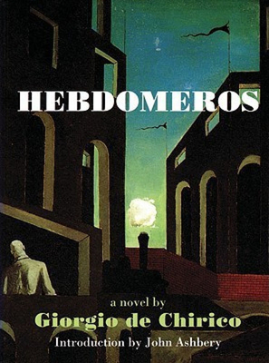 Hebdomeros & Other Writings - de Chirico, Giorgio, and Ashbery, John (Translated by), and Polizzotti, Mark (Translated by)