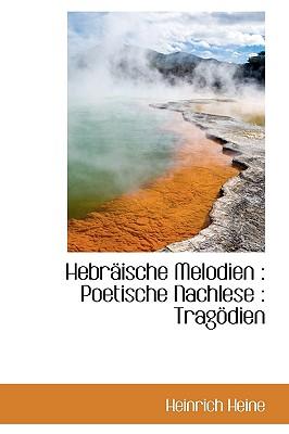 Hebraische Melodien: Poetische Nachlese: Tragodien - Heine, Heinrich
