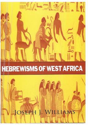 Hebrewisms of West Africa - Williams, Joseph J, and Books, Lushena