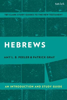 Hebrews: An Introduction and Study Guide - Peeler, Amy L B, and Liew, Benny (Editor), and Gray, Patrick