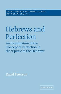 Hebrews and Perfection: An Examination of the Concept of Perfection in the Epistle to the Hebrews - Peterson, David, Dr., PhD, Ncc, and Court, John (Editor)
