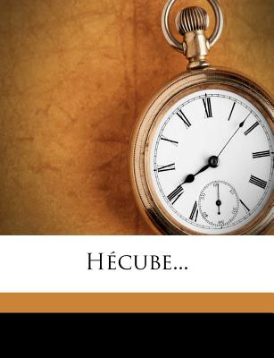 Hecube... - Bas, Le, and Euripide (Creator)