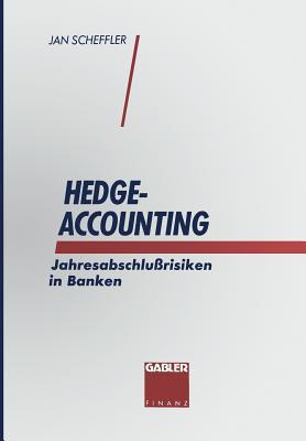 Hedge-Accounting: Jahresabschlu?risiken in Banken - Scheffler, Jan